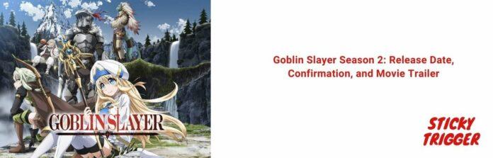 Goblin Slayer Season 2: Release Date, Confirmation, and Movie Trailer