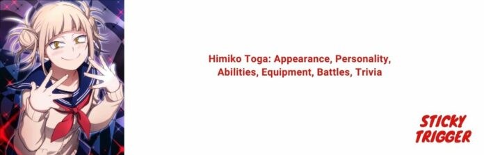 Himiko Toga Appearance, Personality, Abilities, Equipment, Battles, Trivia