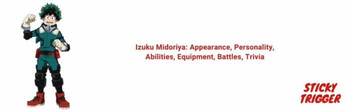 Izuku Midoriya Appearance, Personality, Abilities, Equipment, Battles, Trivia