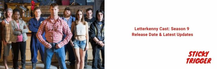 Letterkenny Cast Season 9 Release Date & Latest Updates