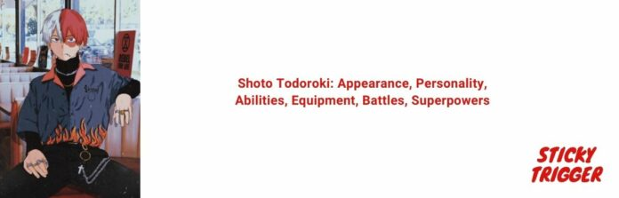 Shoto Todoroki Appearance, Personality, Abilities, Equipment, Battles, Superpowers