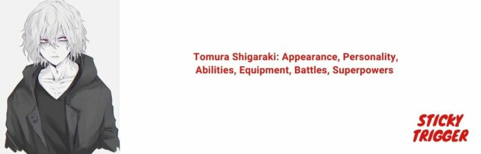 Tomura Shigaraki Appearance, Personality, Abilities, Equipment, Battles, Superpowers [2020]