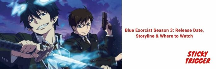 Blue Exorcist Season 3 Release Date, Storyline & Where to Watch [2020]