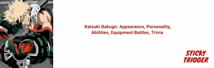 Katsuki Bakugo Appearance, Personality, Abilities, Equipment Battles, Trivia [2020]