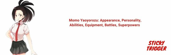 Momo Yaoyorozu Appearance, Personality, Abilities, Equipment, Battles, Superpowers [2020]