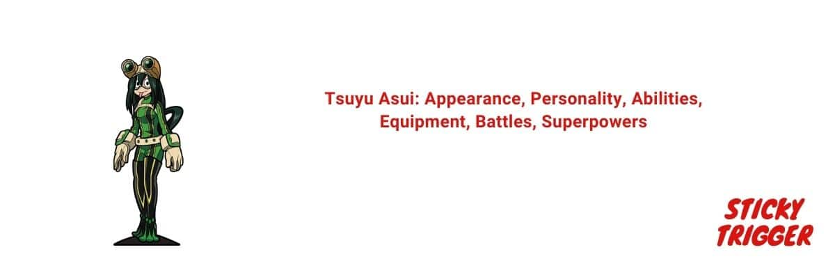 Tsuyu Asui Appearance, Personality, Abilities, Equipment, Battles, Superpowers [2020]