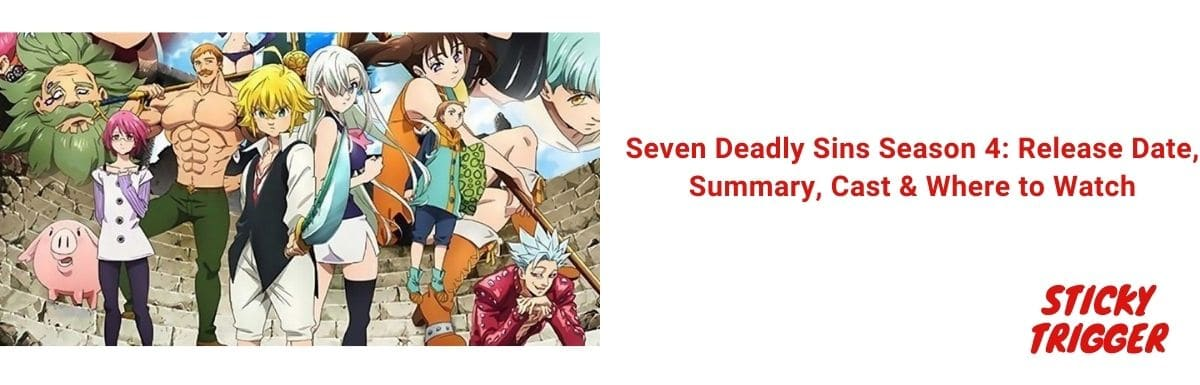 Seven Deadly Sins Season 4 Release Date, Summary, Cast & Where to Watch [2021]
