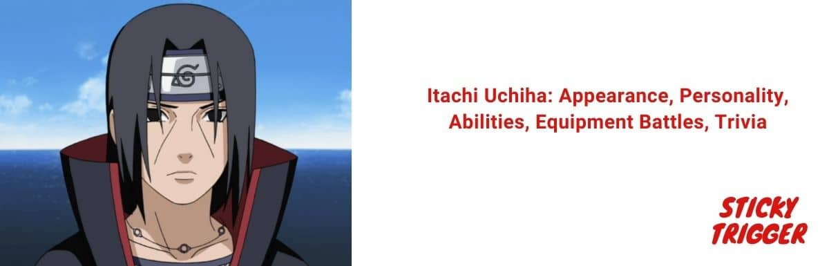 Itachi Uchiha Appearance, Personality, Abilities, Equipment Battles, Trivia [2021]