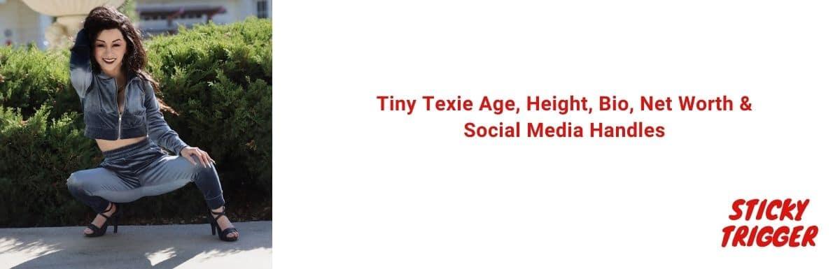Tiny Texie Age, Height, Bio, Net Worth & Social Media Handles