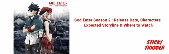 God Eater Season 2 Release Date, Characters, Expected Storyline & Where to Watch [July 2021]
