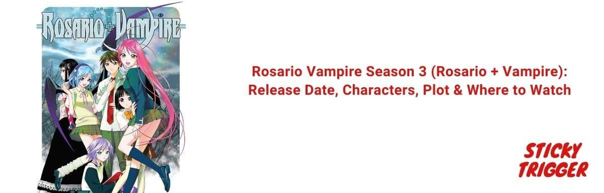 Rosario Vampire Season 3 (Rosario + Vampire) Release Date, Characters, Plot & Where to Watch [August 2021]