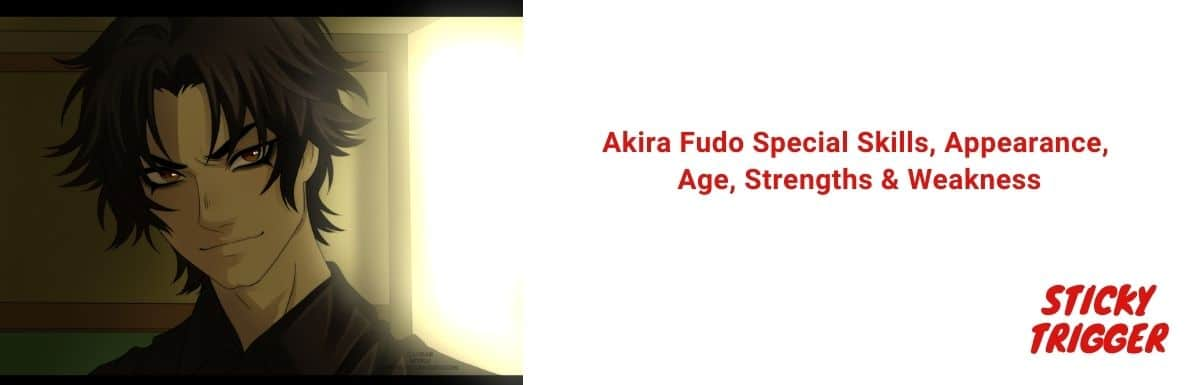 Akira Fudo Special Skills, Appearance, Age, Strengths & Weakness [2021]