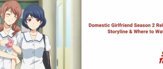 Domestic Girlfriend Season 2 Release Date, Storyline & Where to Watch [2021]