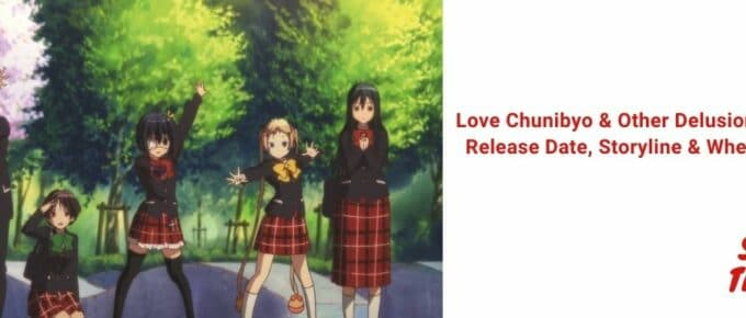 Love Chunibyo & Other Delusions Season 3 Release Date, Storyline & Where to Watch [2021]