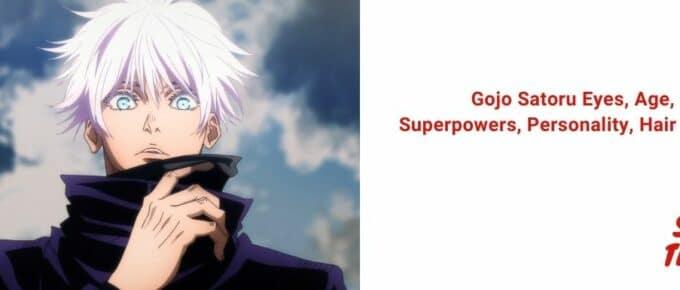 Gojo Satoru Eyes, Age, Superpowers, Personality, Hair & Death